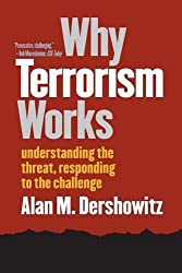 Why Terrorism Works: Understanding the Threat, Responding to the Challenge by Alan M. Dershowitz (2003-09-01)