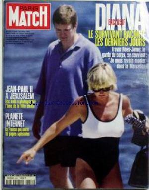 PARIS MATCH [No 2652] du 23/03/2000 - DIANA - LE SURVIVANT RACONTE LES DERNIERS JOURS - TREVORS REES-JONES - JEAN-PAUL II A JERUSALEM - ERIC VALLI A PHOTOGRAPHIE L'AME DE LA VILLE SAINTE - PLANETE INTERNET - LA FRANCE QUI SURFE.