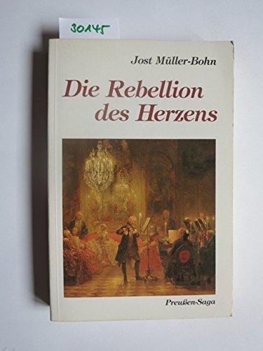Die Rebellion des Herzens (Preussen-Saga) by Jost Müller-Bohn