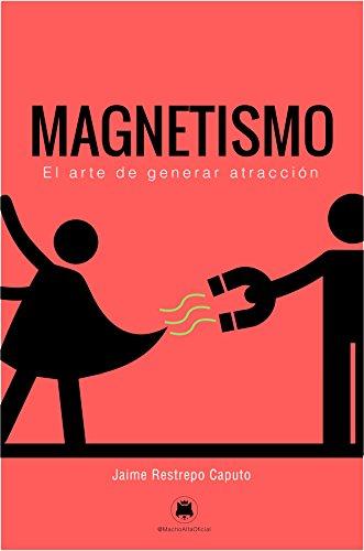 Magnetismo: El arte de generar atracción de [Restrepo Caputo, Jaime]