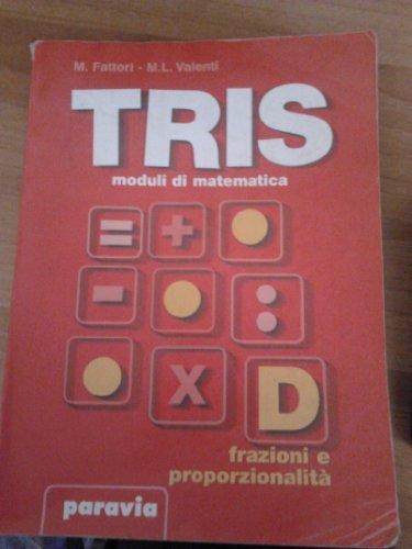 Tris. Moduli di matematica. Modulo D: Frazioni e proporzionalit. Per la Scuola media