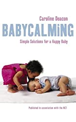 Babycalming: Simple Solutions for a Happy Baby by Deacon, Caroline (March 1, 2004) Paperback