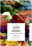 Scarica Libro Slow money Per investire sul futuro della terra (PDF,EPUB,MOBI) Online Italiano Gratis