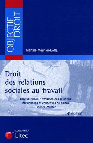 Droit des relations sociales au travail : Droit du travail : évolution des relations individuelles et collectives du salarié, Licence - Master (ancienne édition)