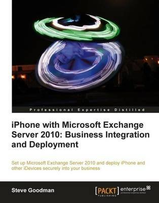 [(iPhone with Microsoft Exchange Server 2010 - Business Integration and Deployment)] [By (author) Steve Goodman] published on (March, 2012)