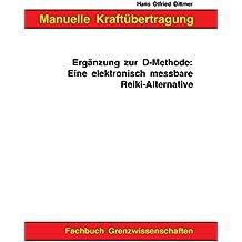 Manuelle Kraftübertragung. Ergänzung zur D-Methode: Eine elektronisch messbare Reiki-Alternative.