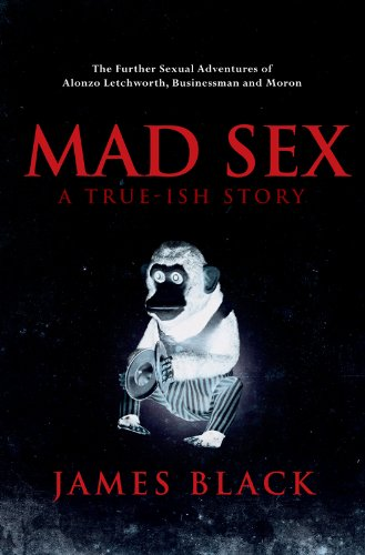 MAD SEX (The Erotic Misadventures of Alonzo Letchworth)