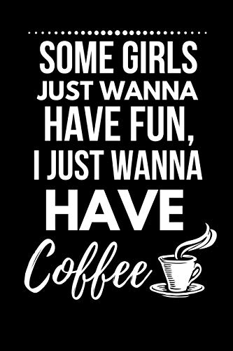 I Just Wanna Have Coffee: Funny Coffee Present ~ Journal / Notebook (6