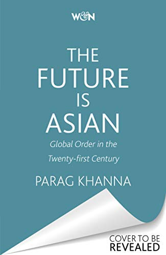The Future Is Asian: Global Order in the Twenty-first Century...