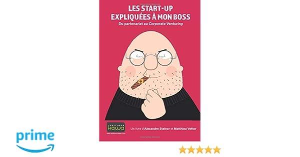 4352f184be9b1a Amazon.fr - Les start-up expliquées à mon boss - Du partenariat au  Corporate Venturing - Alexandre Steiner, Matthieu Vetter - Livres