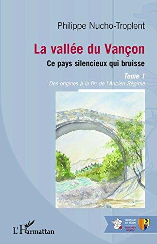 La valle du Vanon, ce pays silencieux qui bruisse : Tome 1, des origines  la fin de l'Ancien Rgime