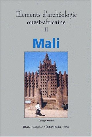 Eléments d'archéologie ouest-africaine, Mali par Collectif