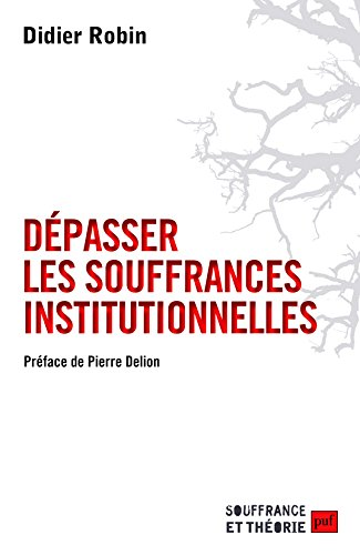 Dépasser les souffrances institutionnelles par Didier Robin
