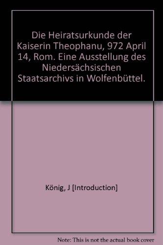 er Kaiserin Theophanu, 972 April 14, Rom. Eine Ausstellung des Niedersächsischen Staatsarchivs in Wolfenbüttel. (Heiratsurkunde)