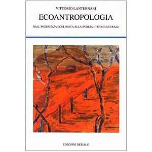 Ecoantropologia. Dall'ingerenza ecologica alla svolta etico-culturale