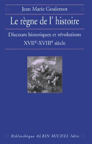 Le Règne de l'Histoire : Discours historiques et révolutions, XVIIe-XVIIIe siècle pdf, epub