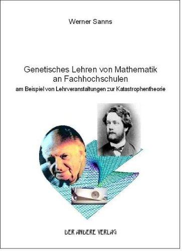 Genetisches Lehren von Mathematik an Fachhochschulen: am Beispiel von Lehrveranstaltungen zur Katastrophentheorie