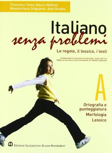 Italiano senza problemi. Vol. A: Ortografia e punteggiatura-Morfologia-Lessico. Per la Scuola media