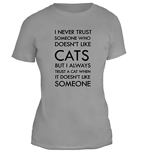 Mesdames T-Shirt avec I Never Trust Someone Who Doesn't Like Cats But I Always Trust A Cat When It Doesn't Like Someone Funny Slogan imprimé. Gris