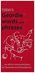 Todd's Geordie Words and Phrases: An Aid to Communication on Tyneside and Thereabouts (A Frank Graham publication)