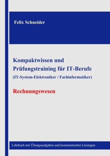 Kompaktwissen und Prüfungstraining für IT-Berufe (IT-System-Elektroniker / Fachinformatiker) - Rechnungswesen: Lehrbuch mit Übungsaufgaben und kommentierten Lösungen