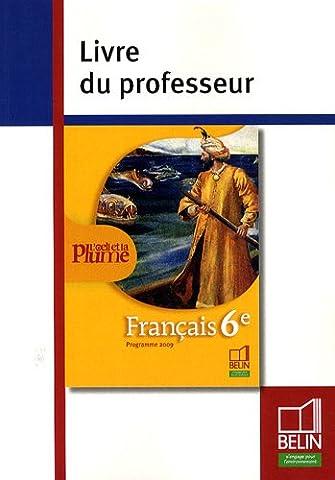 Français 6e L'oeil et la plume : Livre du professeur,