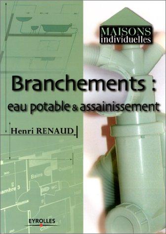Branchements : Eau potable et assainissement par Henri Renaud