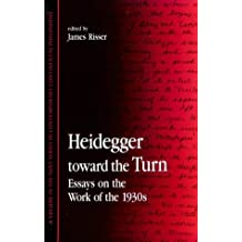 Heidegger toward the Turn: Essays on the Work of the 1930s (SUNY series in Contemporary Continental Philosophy)
