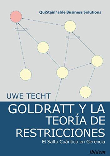 Goldratt y la Teoría de Restricciones: El Salto Cuántico en Gerencia (QuiStainable Business Solutions nº 5) por Uwe Techt