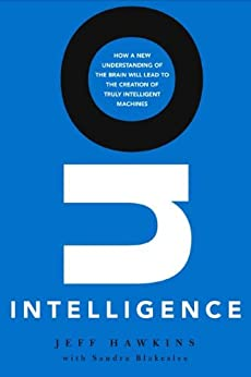 On Intelligence: How a New Understanding of the Brain Will Lead to the Creation of Truly Intelligent Machines par [Hawkins, Jeff, Blakeslee, Sandra]