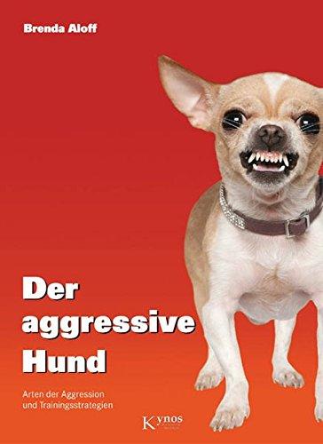 Der aggressive Hund: Arten der Aggression und Trainingsstrategien (Das besondere Hundebuch)