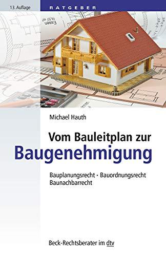 Vom Bauleitplan zur Baugenehmigung: Bauplanungsrecht • Bauordnungsrecht • Baunachbarrecht (dtv Beck Rechtsberater)