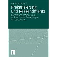 Prekarisierung Und Ressentiments: Soziale Unsicherheit und rechtsextreme Einstellungen in Deutschland (German Edition)