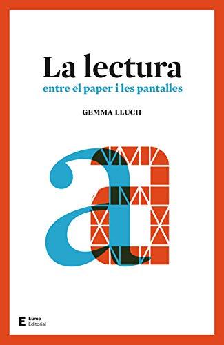 La lectura: Entre el paper i les pantalles (Catalan Edition) por Gemma Lluch