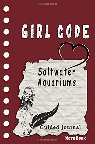 Girl Code Saltwater Aquariums: is not a Comic Coloring Books. Is a Gift for Personal dear diary journal notebook, Don't be wimpy to write or draw ... self-help book for teenage girls and adult