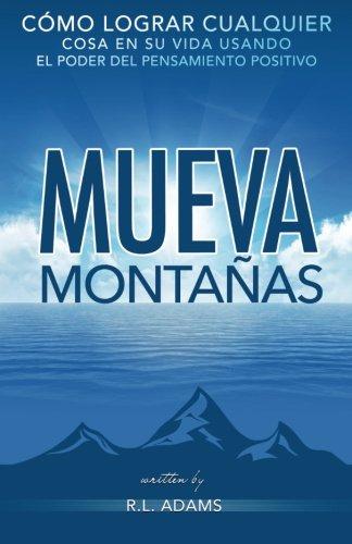 Descargar Libro Mueva Montañas: Cómo Lograr Cualquier Cosa en su Vida con el Poder del Pensamiento Positivo: Volume 6 (Serie de Libros Inspiradores) de R.L. Adams