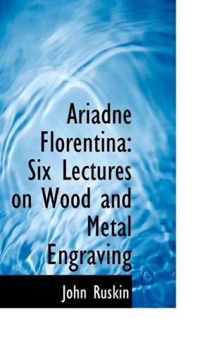 Ariadne Florentina: Six Lectures on Wood and Metal Engraving