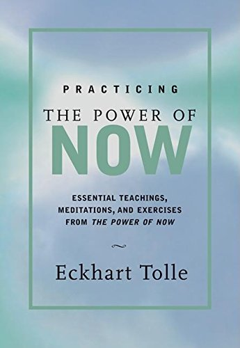 Practicing the Power of Now: Meditations and Exercises and Core Teachings for Living the Liberated Life por Eckhart Tolle
