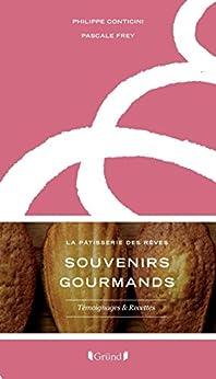 Souvenirs Gourmands - La Pâtisserie des rêves par [FREY, Pascale, CONTICINI, Philippe]