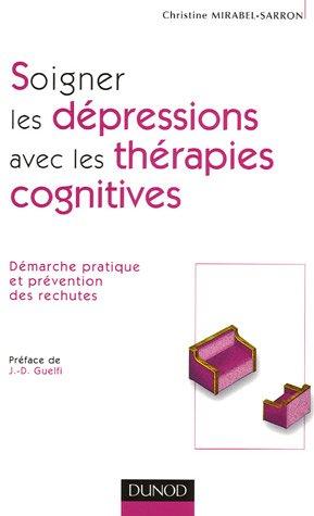 Soigner les dépressions avec les thérapies cognitives par Christine Mirabel-Sarron