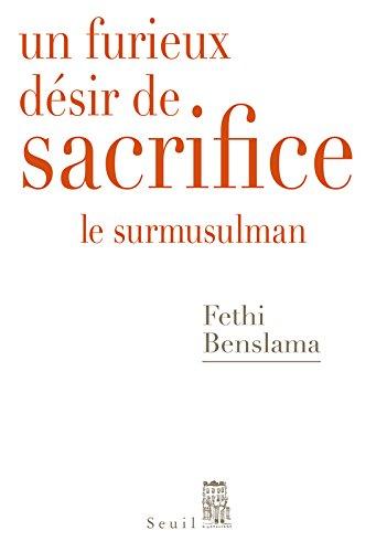 Un furieux désir de sacrifice. Le surmusulman par Fethi Benslama