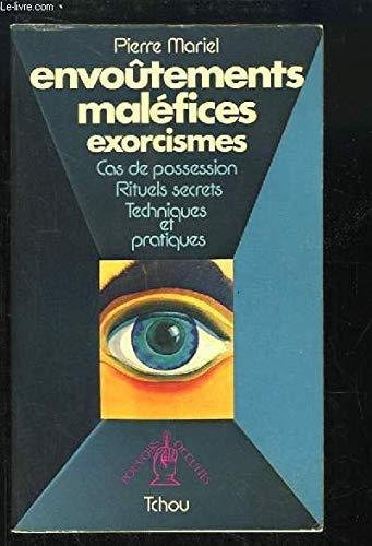 Envoûtements maléfices exorcismes. Cas de possession. Rituels secrets. Techniques et pratiques. par Mariel Pierre