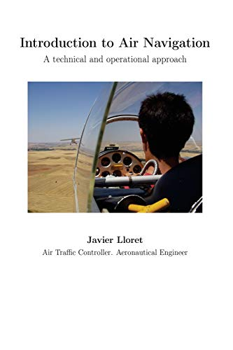 Introduction to Air Navigation. Black and White Edition.: A technical and operational approach por Javier Lloret