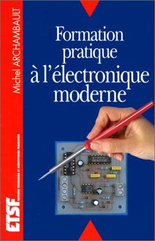 Formation pratique à l'électronique moderne par Michel Archambault