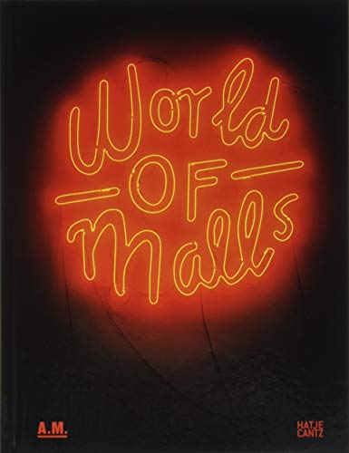 World of Malls: Architectures of Consumption