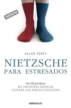 Nietzsche para estresados (Genios para la vida cotidiana): 99 píldoras de filosofía radical contra las preocupaciones de [Percy, Allan]