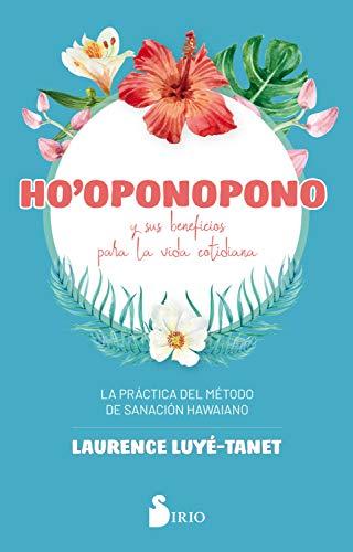 HO`OPONOPONO Y SUS BENEFICIOS PARA LA VIDA COTIDIANA de LAURENCE LUYÉ-TANET
