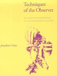 Techniques of the Observer: On Vision and Modernity in the Nineteenth Century (October Books)