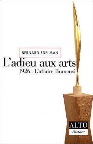 L'Adieu aux arts. 1926 : L'affaire Brancusi par Bernard Edelman