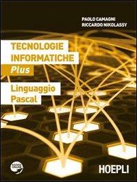 Tecnologie informatiche plus. Linguaggio Pascal. Per le Scuole superiori. Con espansione online